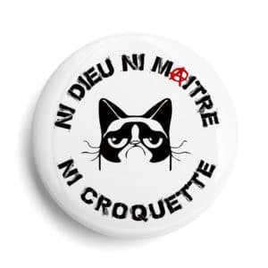 Badge slogan Ni Dieu ni maitre ni croquettes