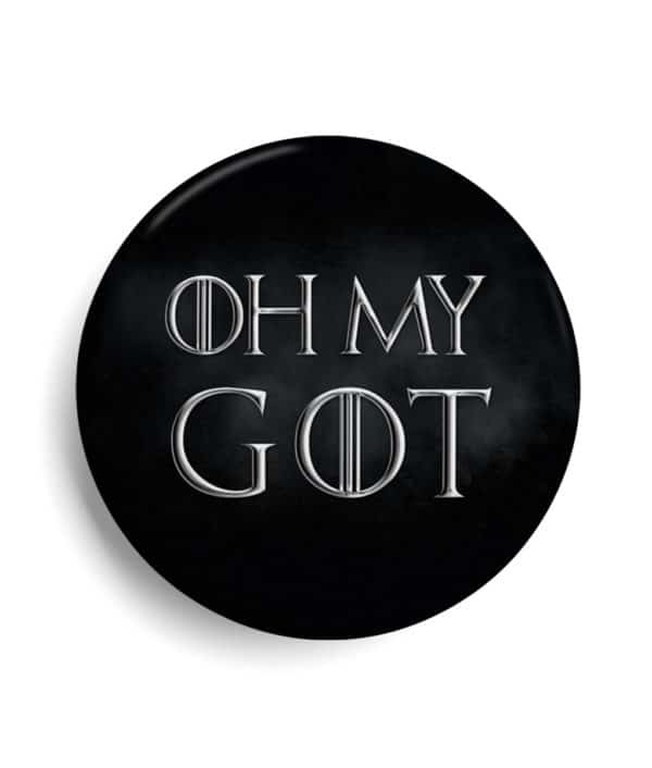Badge Oh my Got - Game of thrones