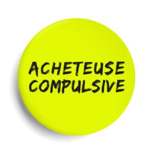 Badge acheteuse compulsive jaune fluo