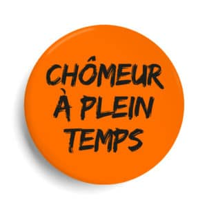 Badge Chômeur à plein temps orange fluo